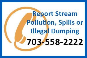 Report stream pollution, spills or illegal dumping at 703-558-2222.