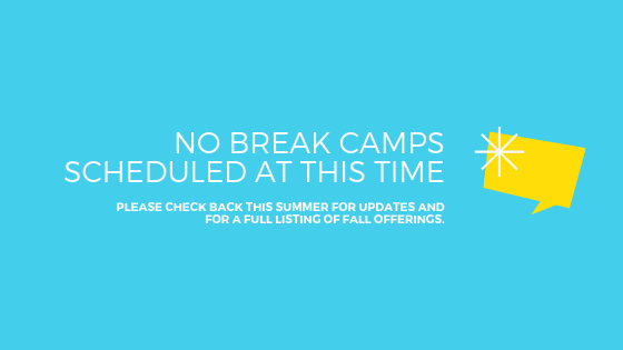 No break camps scheduled at this time.  Please check back this summer for updates and for a full listing of fall offerings.