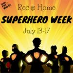 Week 4 Superhero Week July 13-17
