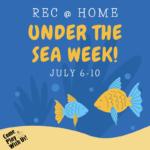 Rec @ Home Week 3 Under the Sea Week July 6-10 supply list