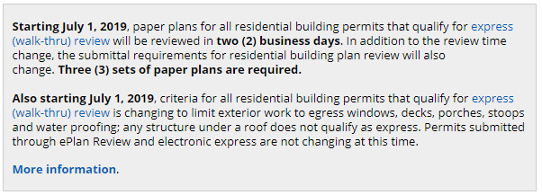 Residential Building Plan Review Changes (Paper Only) – Effective July 1, 2019. Starting July 1, 2019, paper plans for all residential building permits that qualify for express (walk-thru) review will be reviewed in two (2) business days.