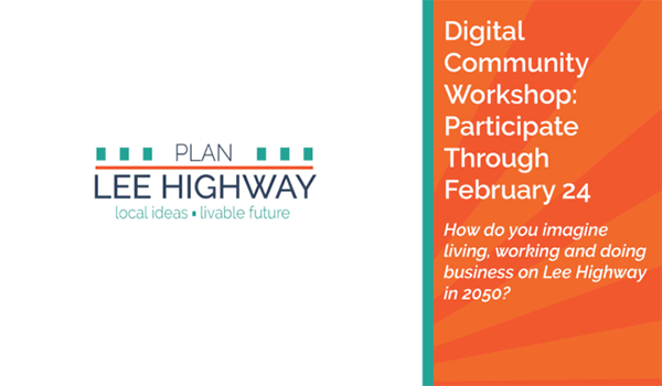 plan lee highway digital community workshop: participate through february 24. how do you imagine living, working and doing business on Lee Higway in 2050?